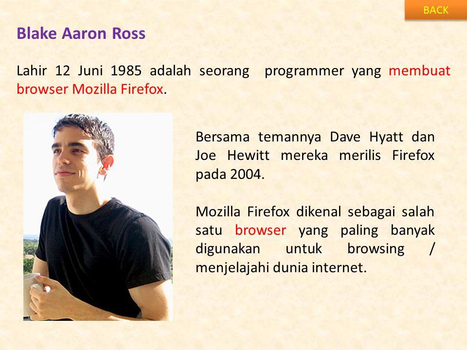Blake Aaron Ross BACK Lahir 12 Juni 1985 adalah seorang programmer yang membuat browser Mozilla Firefox.