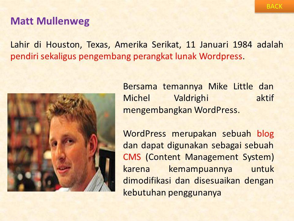 Matt Mullenweg BACK Lahir di Houston, Texas, Amerika Serikat, 11 Januari 1984 adalah pendiri sekaligus pengembang perangkat lunak Wordpress.