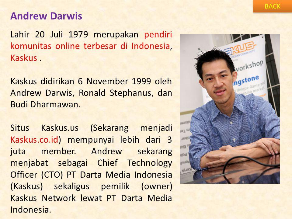 Andrew Darwis BACK Lahir 20 Juli 1979 merupakan pendiri komunitas online terbesar di Indonesia, Kaskus.