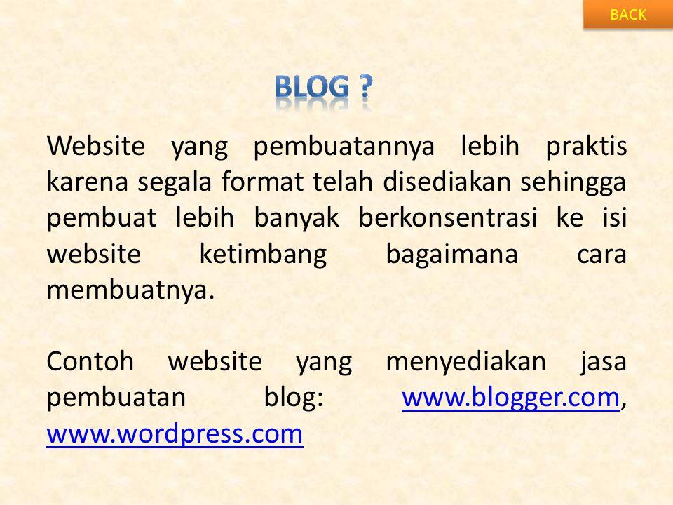 BACK Website yang pembuatannya lebih praktis karena segala format telah disediakan sehingga pembuat lebih banyak berkonsentrasi ke isi website ketimbang bagaimana cara membuatnya.