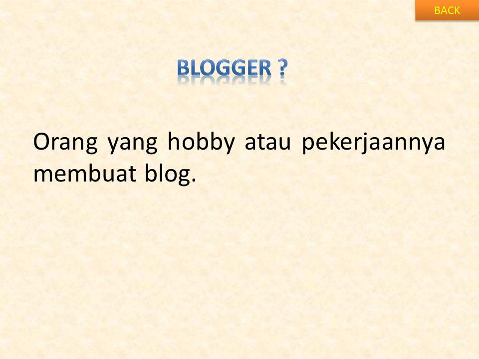 BACK Orang yang hobby atau pekerjaannya membuat blog.