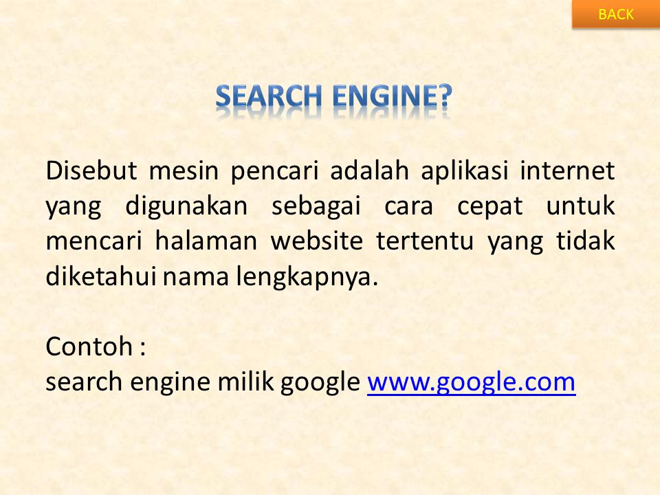 BACK Disebut mesin pencari adalah aplikasi internet yang digunakan sebagai cara cepat untuk mencari halaman website tertentu yang tidak diketahui nama lengkapnya.