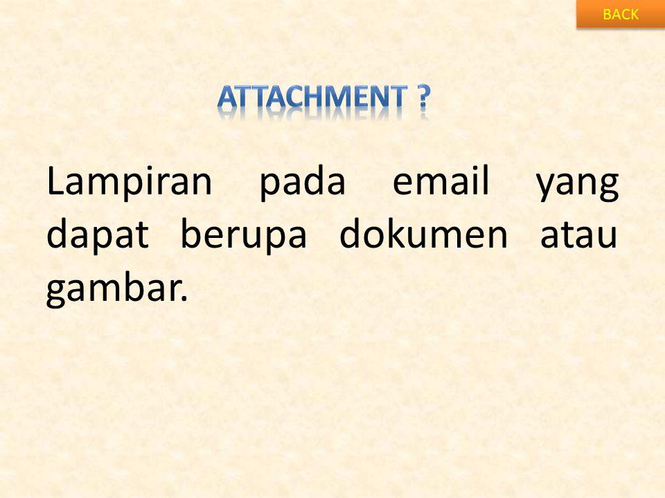 BACK Lampiran pada email yang dapat berupa dokumen atau gambar.