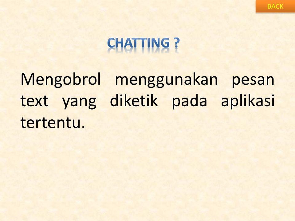 BACK Mengobrol menggunakan pesan text yang diketik pada aplikasi tertentu.