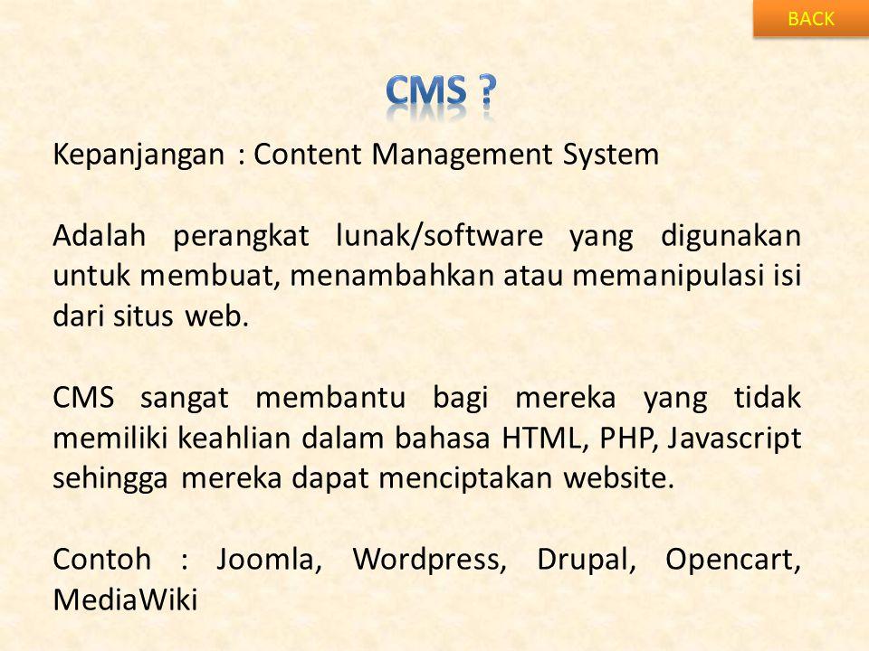 BACK Kepanjangan : Content Management System Adalah perangkat lunak/software yang digunakan untuk membuat, menambahkan atau memanipulasi isi dari situs web.