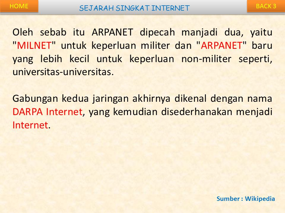 BACK 3 SEJARAH SINGKAT INTERNET Oleh sebab itu ARPANET dipecah manjadi dua, yaitu
