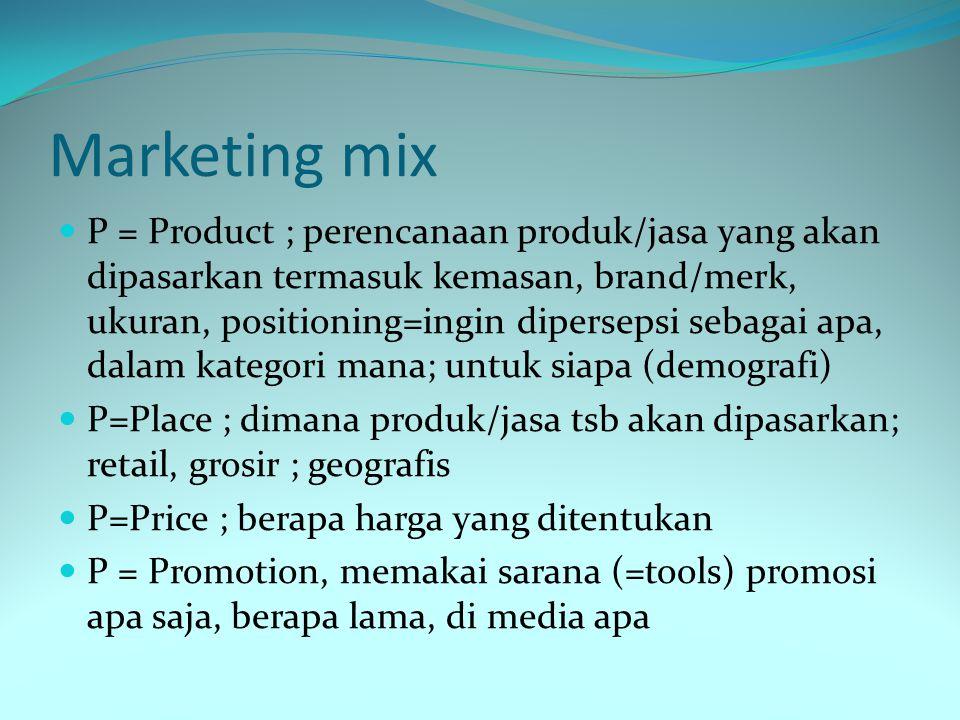 Marketing mix P = Product ; perencanaan produk/jasa yang akan dipasarkan termasuk kemasan, brand/merk, ukuran, positioning=ingin dipersepsi sebagai ap