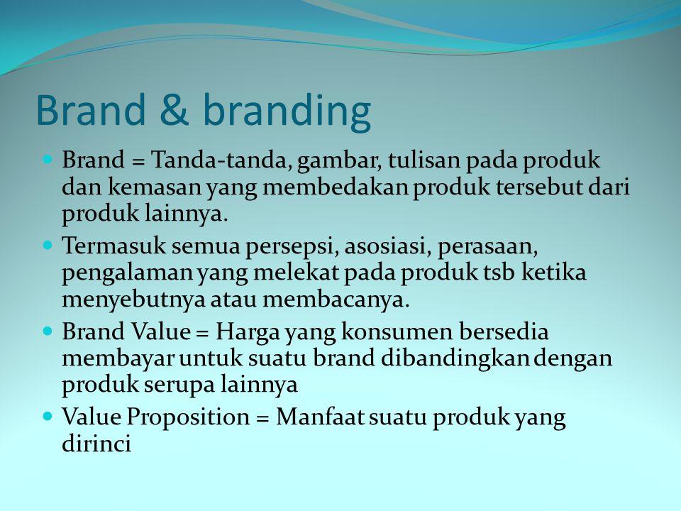 Brand & branding Brand = Tanda-tanda, gambar, tulisan pada produk dan kemasan yang membedakan produk tersebut dari produk lainnya. Termasuk semua pers