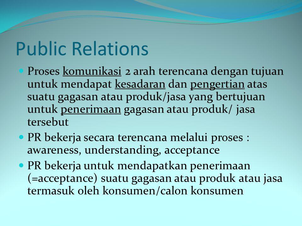 Public Relations Proses komunikasi 2 arah terencana dengan tujuan untuk mendapat kesadaran dan pengertian atas suatu gagasan atau produk/jasa yang ber