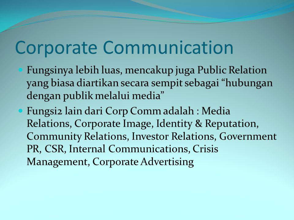 """Corporate Communication Fungsinya lebih luas, mencakup juga Public Relation yang biasa diartikan secara sempit sebagai """"hubungan dengan publik melalui"""