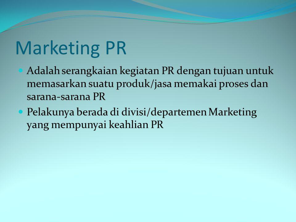 Marketing PR Adalah serangkaian kegiatan PR dengan tujuan untuk memasarkan suatu produk/jasa memakai proses dan sarana-sarana PR Pelakunya berada di d