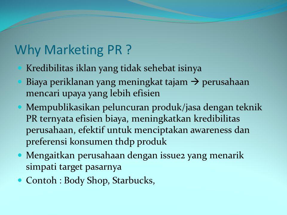 Why Marketing PR ? Kredibilitas iklan yang tidak sehebat isinya Biaya periklanan yang meningkat tajam  perusahaan mencari upaya yang lebih efisien Me