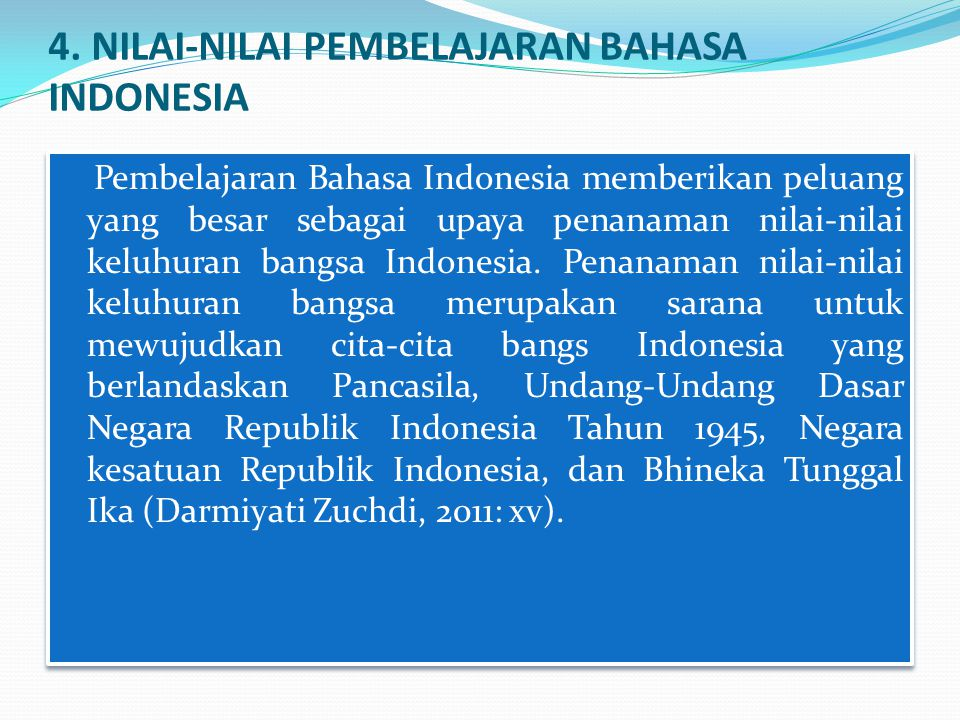 4. NILAI-NILAI PEMBELAJARAN BAHASA INDONESIA Pembelajaran Bahasa Indonesia memberikan peluang yang besar sebagai upaya penanaman nilai-nilai keluhuran