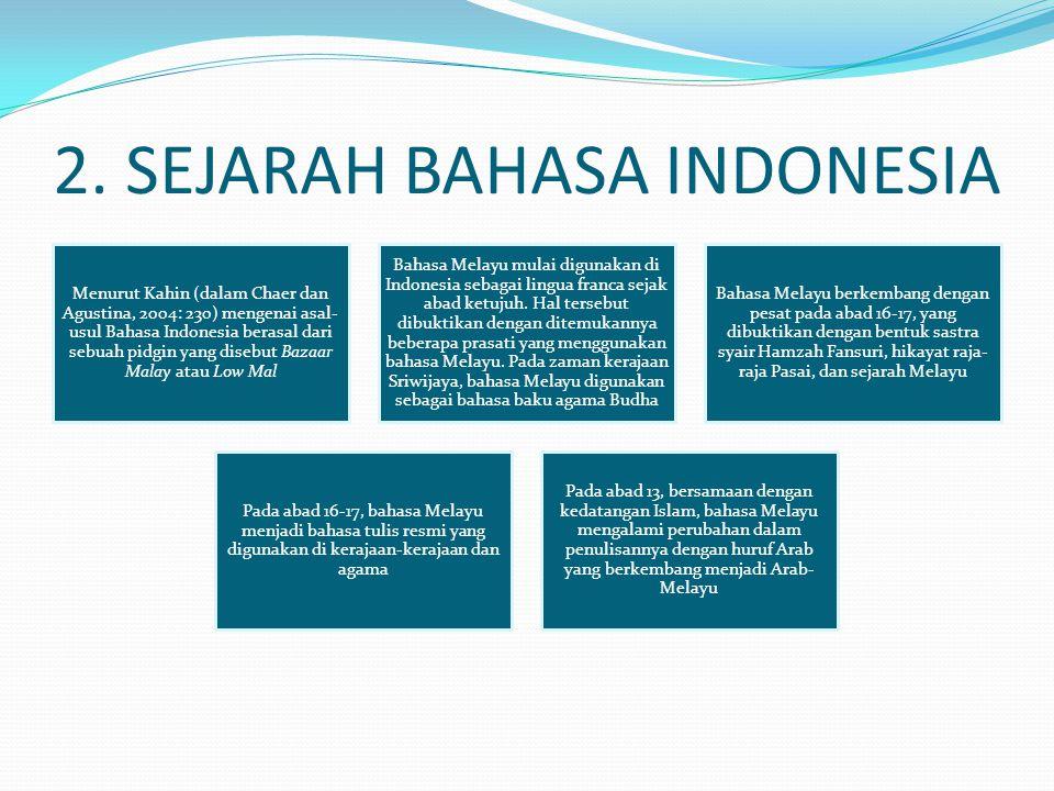 2. SEJARAH BAHASA INDONESIA Menurut Kahin (dalam Chaer dan Agustina, 2004: 230) mengenai asal- usul Bahasa Indonesia berasal dari sebuah pidgin yang d