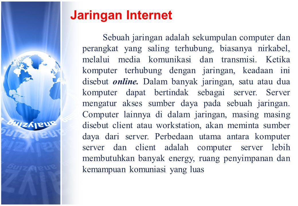Jaringan Internet Sebuah jaringan adalah sekumpulan computer dan perangkat yang saling terhubung, biasanya nirkabel, melalui media komunikasi dan transmisi.