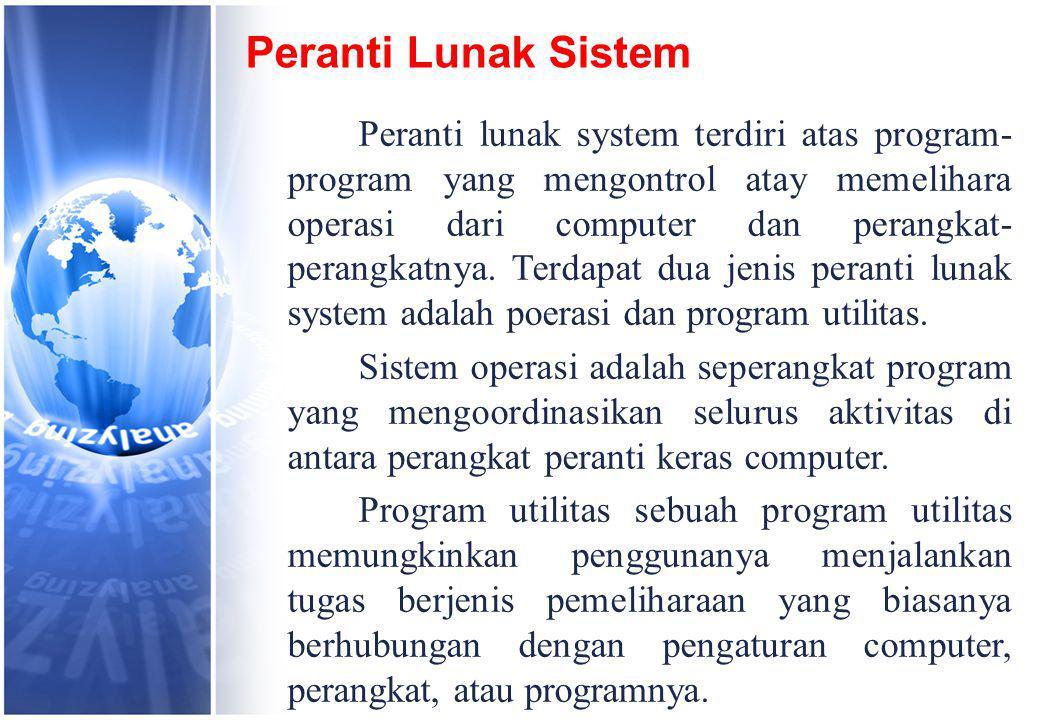 Peranti Lunak Sistem Peranti lunak system terdiri atas program- program yang mengontrol atay memelihara operasi dari computer dan perangkat- perangkatnya.