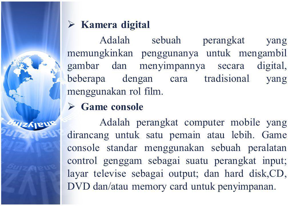  Kamera digital Adalah sebuah perangkat yang memungkinkan penggunanya untuk mengambil gambar dan menyimpannya secara digital, beberapa dengan cara tradisional yang menggunakan rol film.