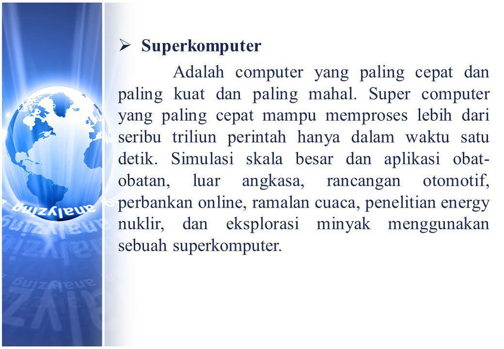  Superkomputer Adalah computer yang paling cepat dan paling kuat dan paling mahal.