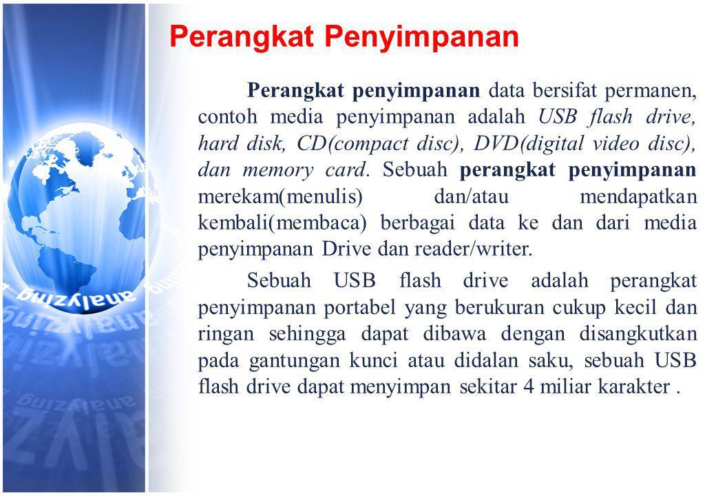 Perangkat Penyimpanan Perangkat penyimpanan data bersifat permanen, contoh media penyimpanan adalah USB flash drive, hard disk, CD(compact disc), DVD(digital video disc), dan memory card.