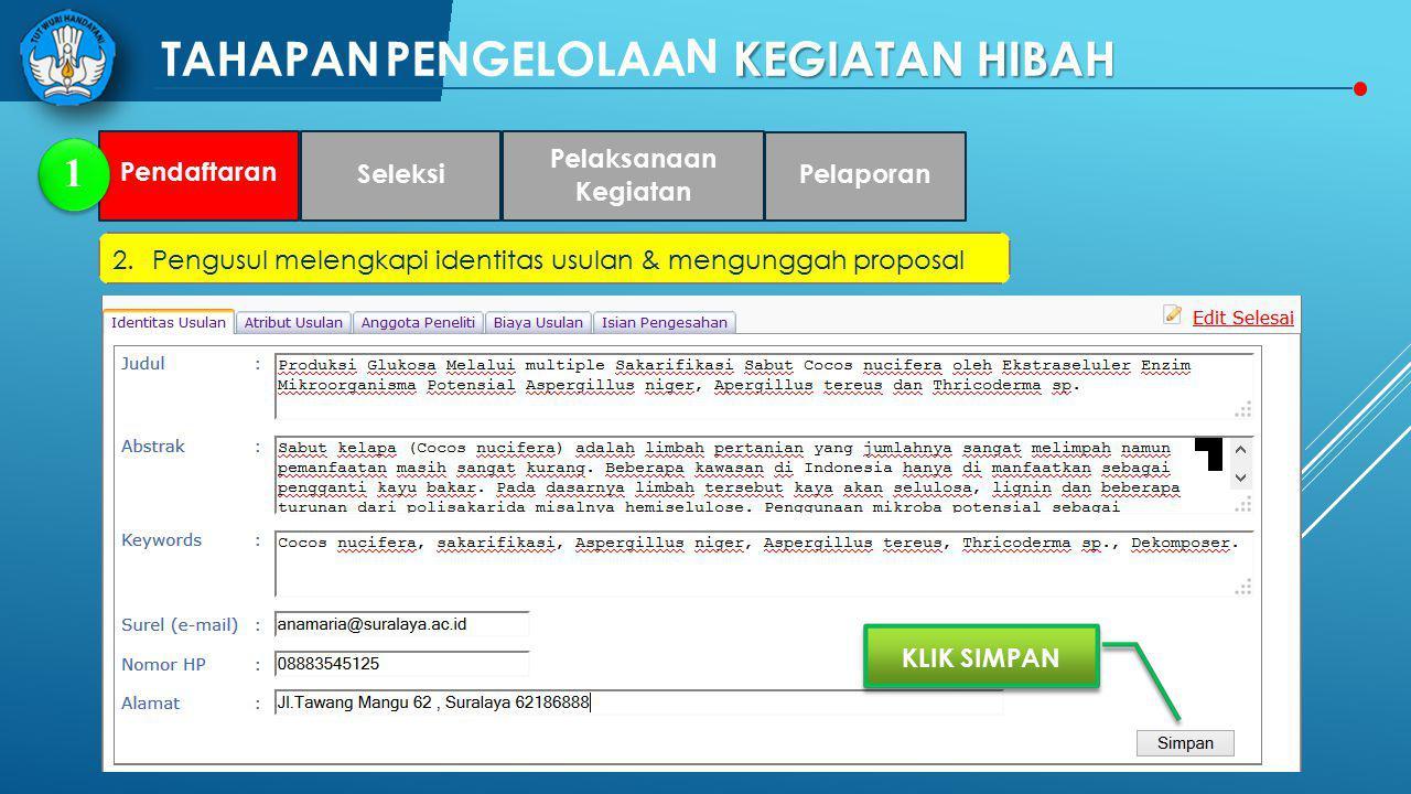 NN T PENGELOLAAKEGIATANHIBAH 1 2.Pengusulmelengkapiidentitas usulan& mengunggahproposal KLIK SIMPAN Pendaftaran Seleksi Pelaksanaan Kegiatan Pelaporan TAHAPAN