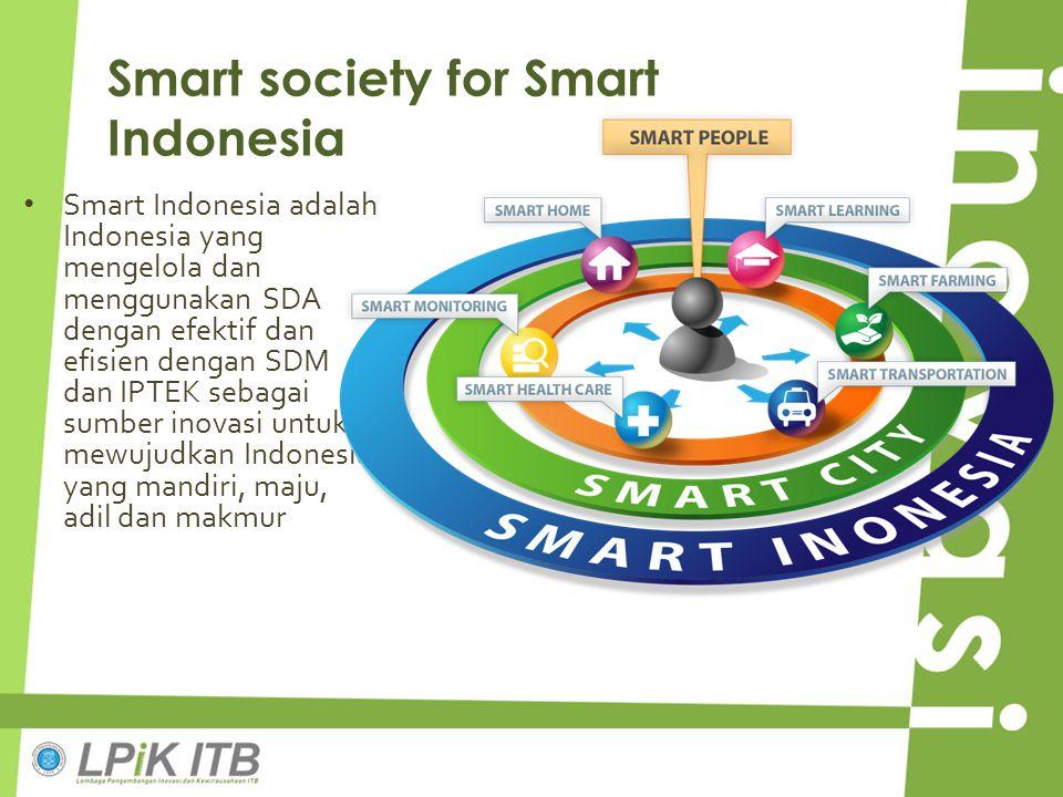 Smart society for Smart Indonesia Smart Indonesia adalah Indonesia yang mengelola dan menggunakan SDA dengan efektif dan efisien dengan SDM dan IPTEK
