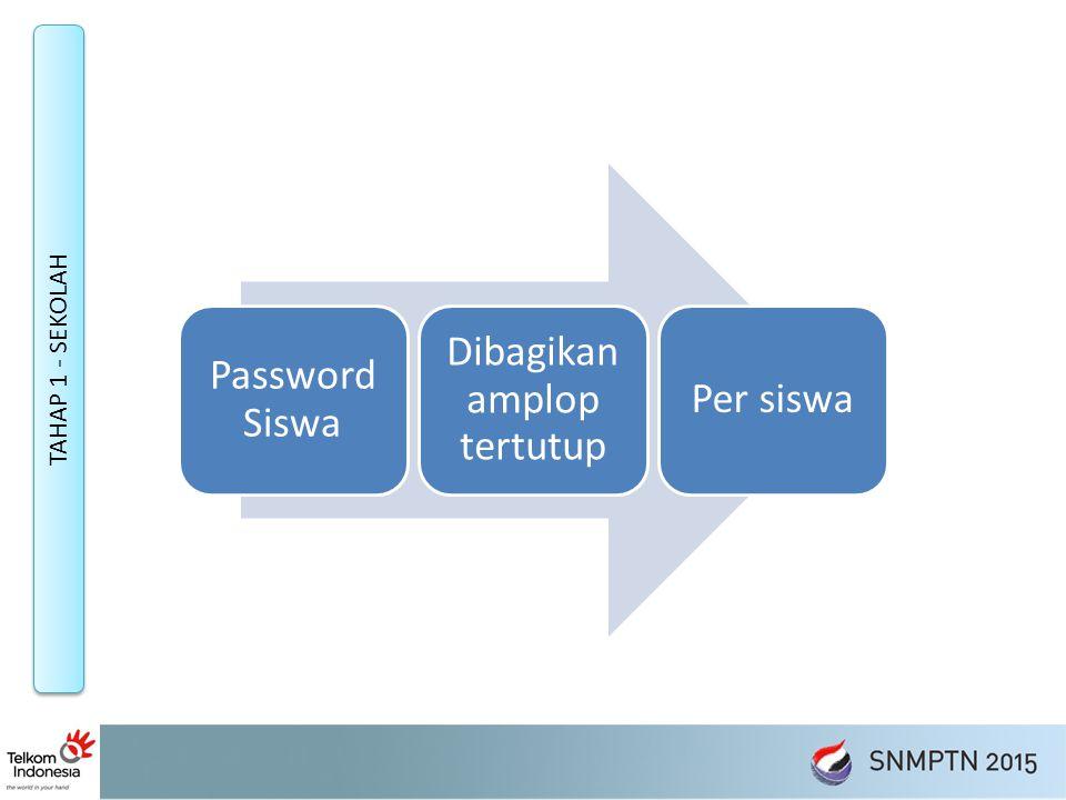 TAHAP 1 - SEKOLAH Password Siswa Dibagikan amplop tertutup Per siswa