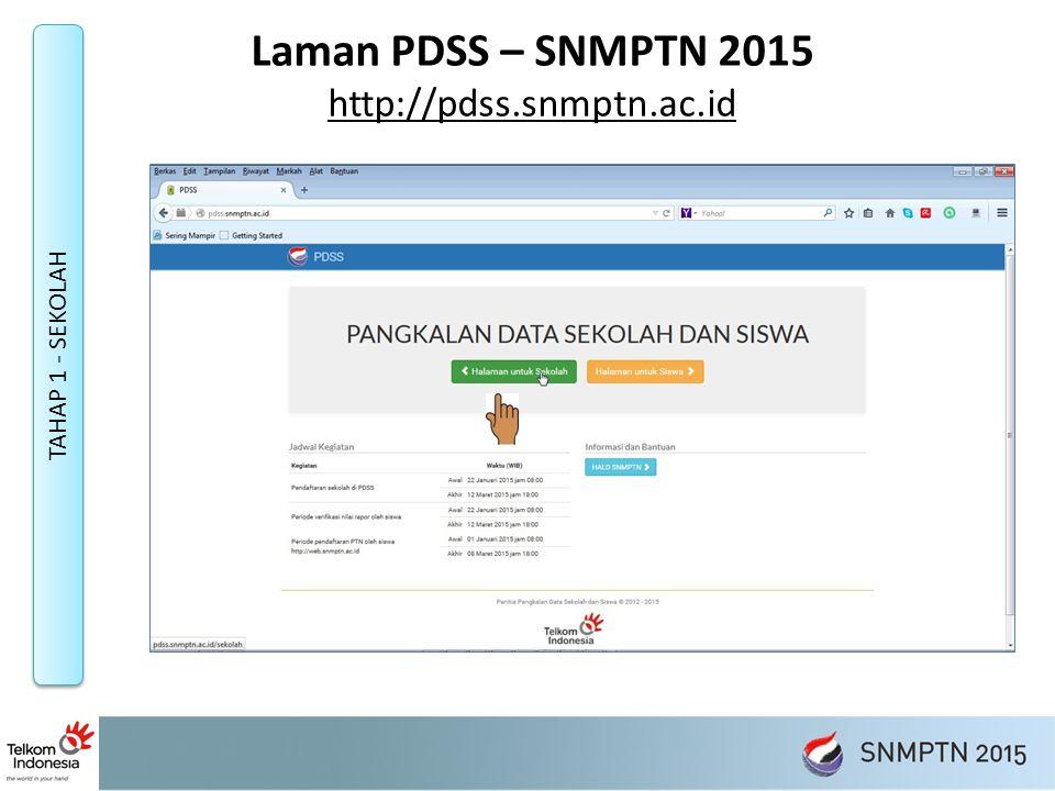 Laman PDSS – SNMPTN 2015 http://pdss.snmptn.ac.id TAHAP 1 - SEKOLAH