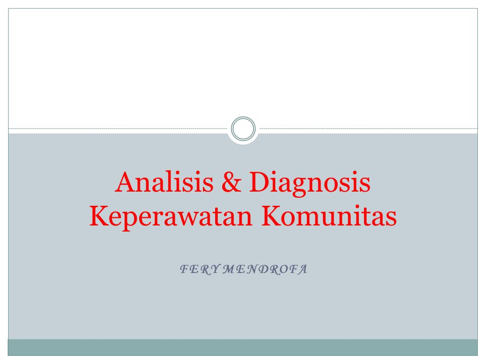 FERY MENDROFA Analisis & Diagnosis Keperawatan Komunitas