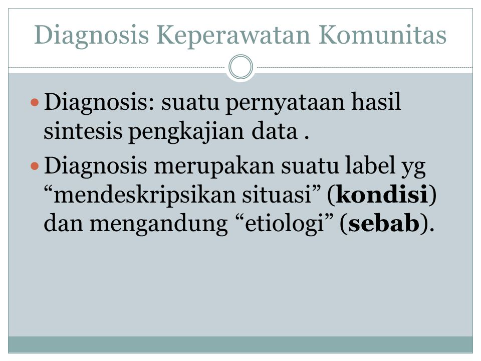 Diagnosis Keperawatan Komunitas Diagnosis: suatu pernyataan hasil sintesis pengkajian data.
