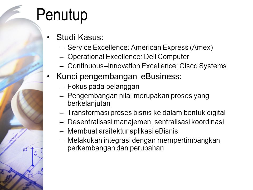 Penutup Studi Kasus: –Service Excellence: American Express (Amex) –Operational Excellence: Dell Computer –Continuous–Innovation Excellence: Cisco Syst