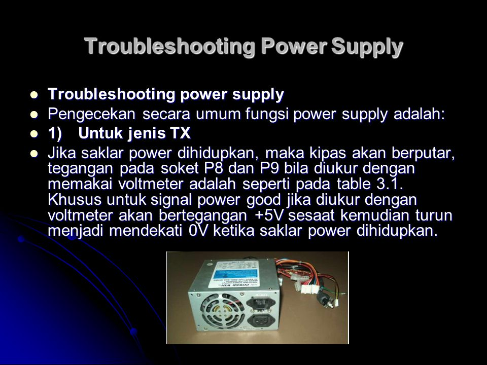 Troubleshooting Power Supply Troubleshooting power supply Troubleshooting power supply Pengecekan secara umum fungsi power supply adalah: Pengecekan s