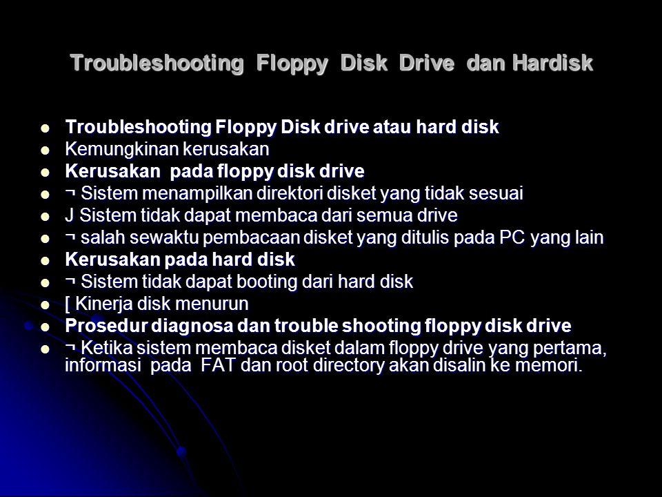 Troubleshooting Floppy Disk Drive dan Hardisk Troubleshooting Floppy Disk drive atau hard disk Troubleshooting Floppy Disk drive atau hard disk Kemung