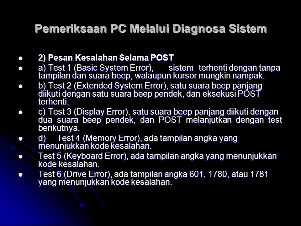 Pemeriksaan PC Melalui Diagnosa Sistem 2) Pesan Kesalahan Selama POST 2) Pesan Kesalahan Selama POST a)Test 1 (Basic System Error),sistemterhenti deng