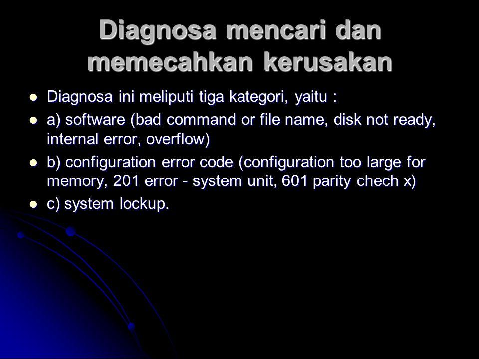 Troubleshooting Motherboard Untuk mencari atau menentukan jenis kerusakan yang ada pada PC diperlukan pemeriksaan terhadap kondisi hardware pada komputer.