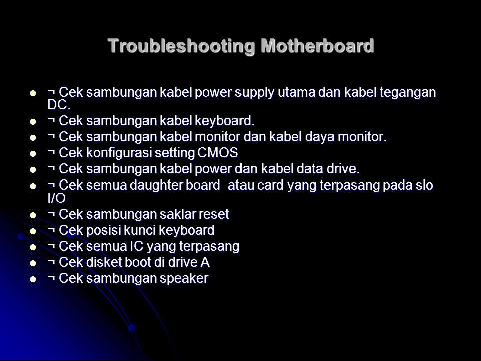 Procedure Diagnosa dan Troubleshooting (1) Cek 1.Power Supply (1) Cek 1.