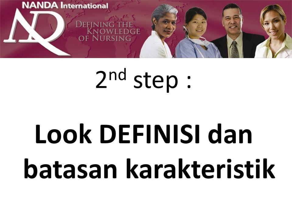 2 nd step : Look DEFINISI dan batasan karakteristik