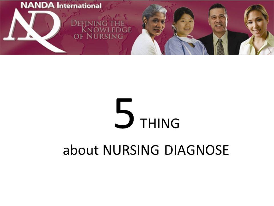 5 THING about NURSING DIAGNOSE