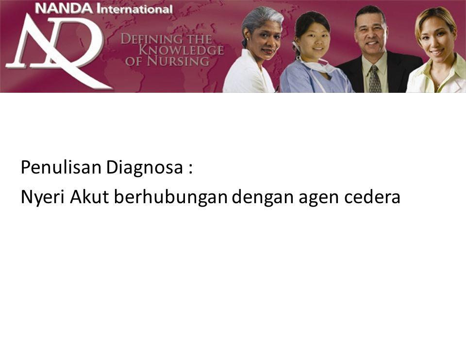 Penulisan Diagnosa : Nyeri Akut berhubungan dengan agen cedera