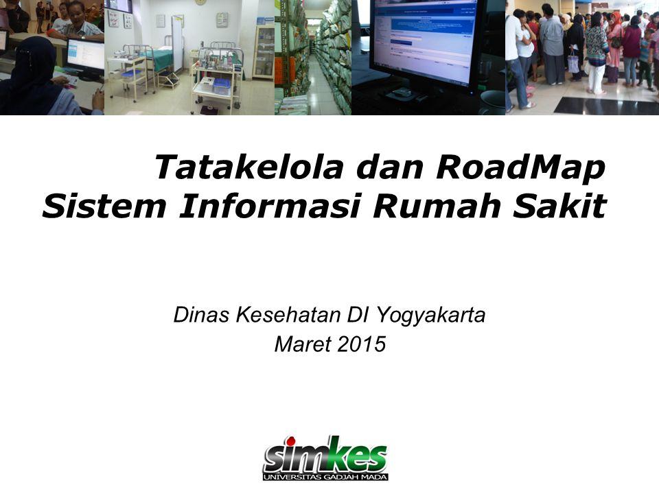 Tatakelola dan RoadMap Sistem Informasi Rumah Sakit Dinas Kesehatan DI Yogyakarta Maret 2015