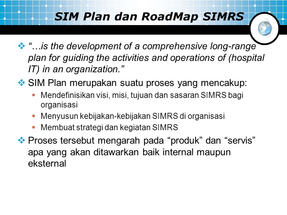 """SIM Plan dan RoadMap SIMRS  """"…is the development of a comprehensive long-range plan for guiding the activities and operations of (hospital IT) in an"""