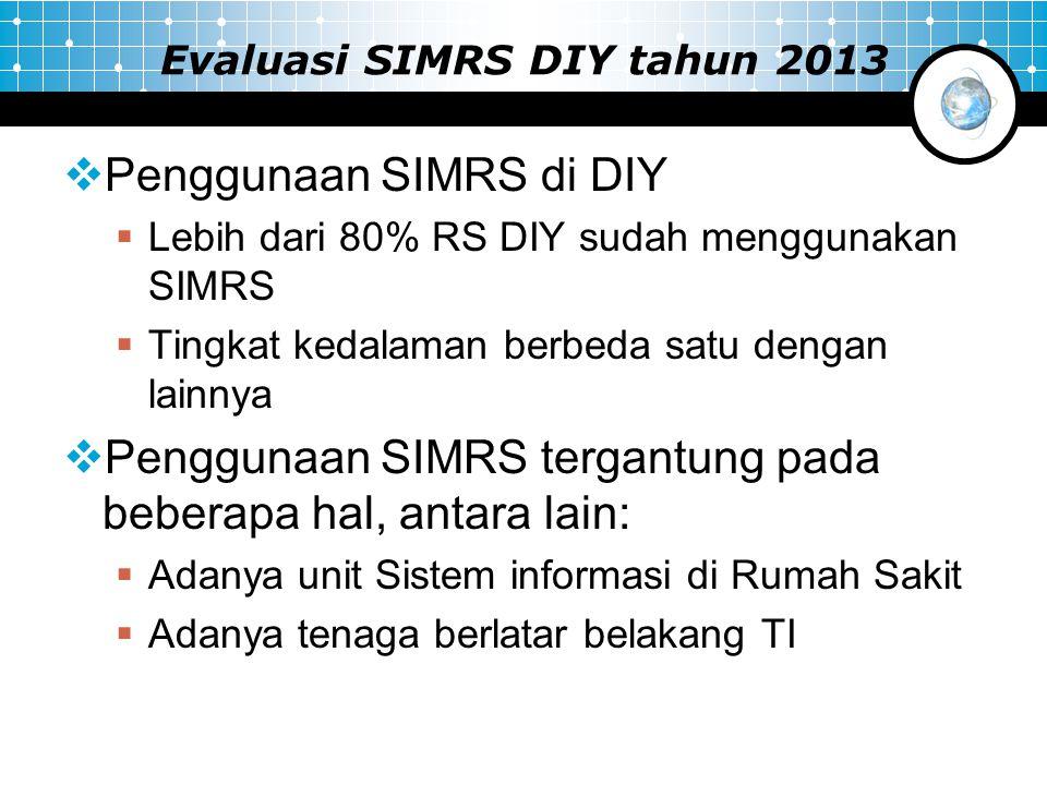 Evaluasi SIMRS DIY tahun 2013  Penggunaan SIMRS di DIY  Lebih dari 80% RS DIY sudah menggunakan SIMRS  Tingkat kedalaman berbeda satu dengan lainny