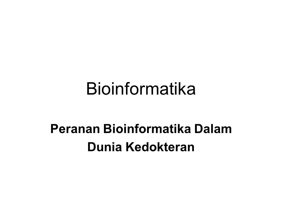 Bioinformatika Peranan Bioinformatika Dalam Dunia Kedokteran