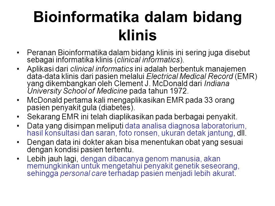 Bioinformatika dalam bidang klinis Peranan Bioinformatika dalam bidang klinis ini sering juga disebut sebagai informatika klinis (clinical informatics