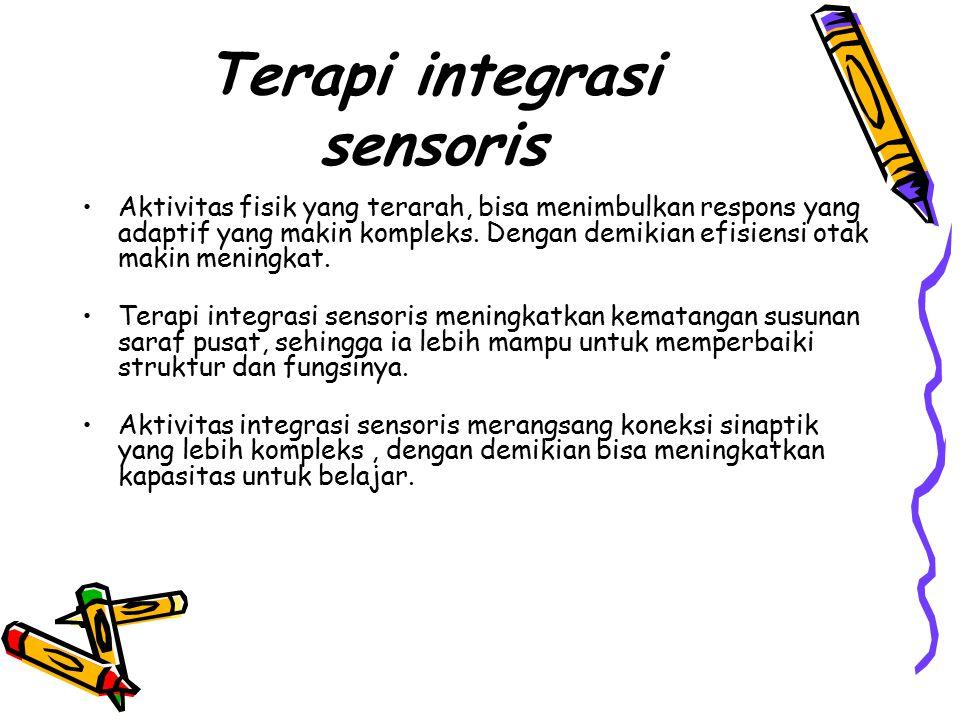 Terapi integrasi sensoris Aktivitas fisik yang terarah, bisa menimbulkan respons yang adaptif yang makin kompleks.