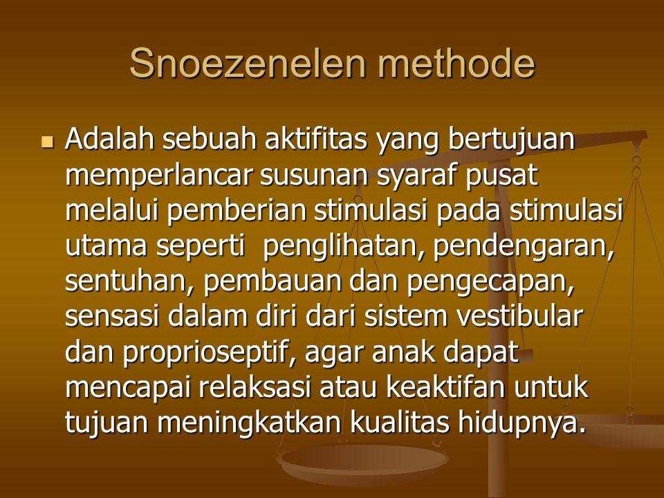 Snoezenelen methode Adalah sebuah aktifitas yang bertujuan memperlancar susunan syaraf pusat melalui pemberian stimulasi pada stimulasi utama seperti penglihatan, pendengaran, sentuhan, pembauan dan pengecapan, sensasi dalam diri dari sistem vestibular dan proprioseptif, agar anak dapat mencapai relaksasi atau keaktifan untuk tujuan meningkatkan kualitas hidupnya.