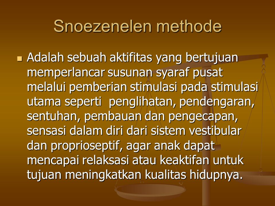 Snoezenelen methode Adalah sebuah aktifitas yang bertujuan memperlancar susunan syaraf pusat melalui pemberian stimulasi pada stimulasi utama seperti