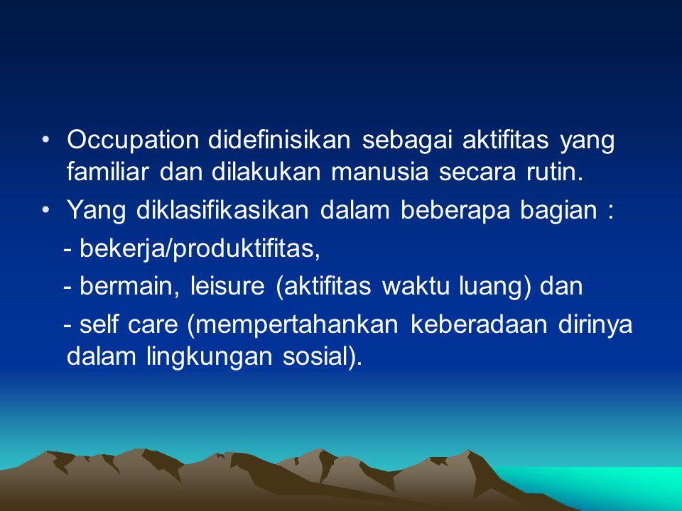 Occupation didefinisikan sebagai aktifitas yang familiar dan dilakukan manusia secara rutin. Yang diklasifikasikan dalam beberapa bagian : - bekerja/p
