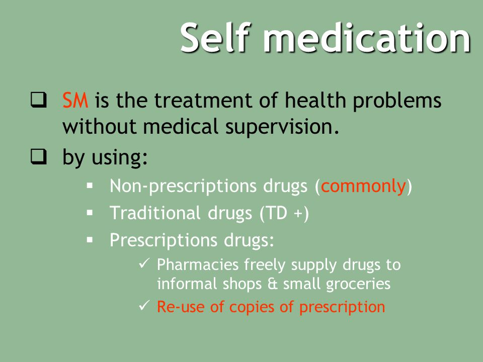 Self medication  SM is the treatment of health problems without medical supervision.