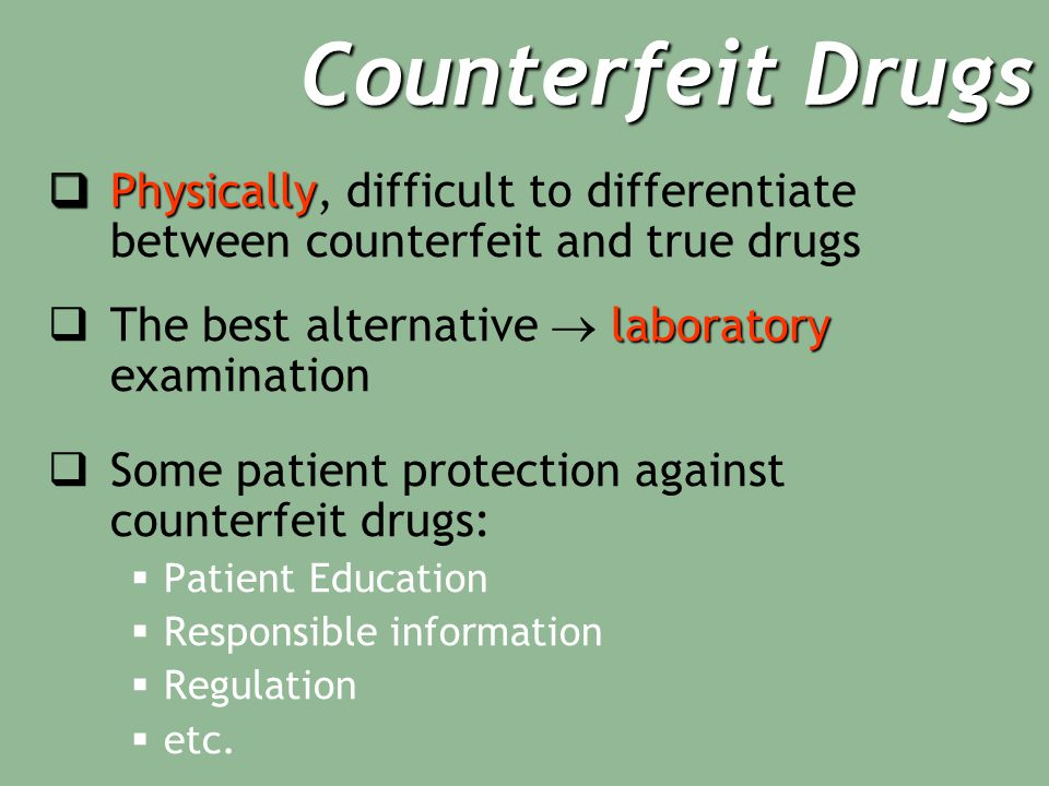 Counterfeit Drugs  Physically  Physically, difficult to differentiate between counterfeit and true drugs laboratory  The best alternative  laboratory examination  Some patient protection against counterfeit drugs:  Patient Education  Responsible information  Regulation  etc.