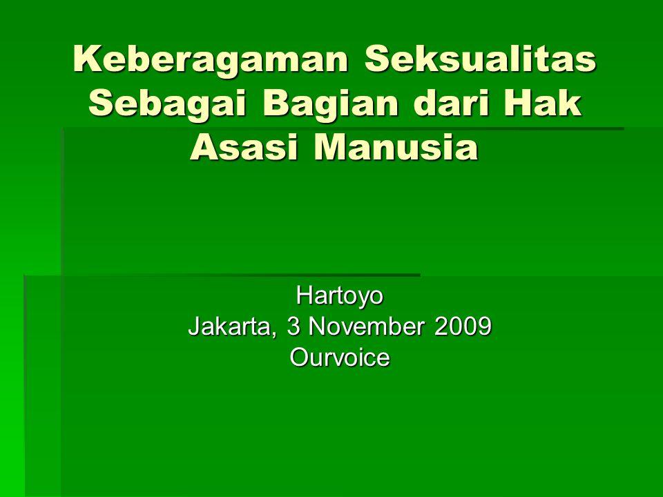 Keberagaman Seksualitas Sebagai Bagian dari Hak Asasi Manusia Hartoyo Jakarta, 3 November 2009 Ourvoice